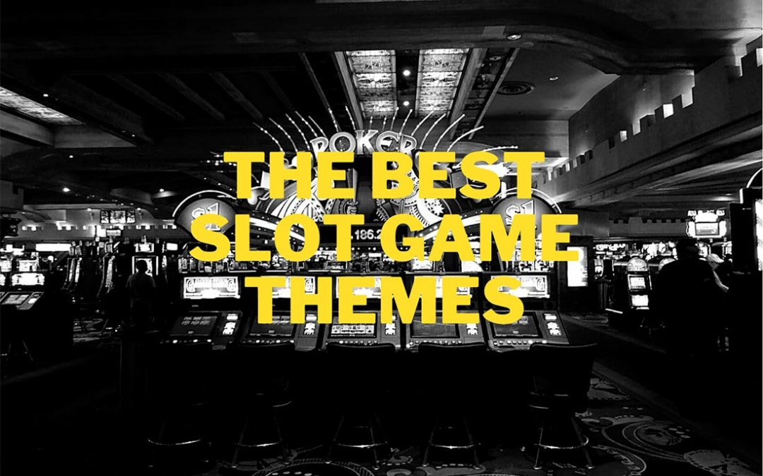 The Best Slot Game Themes